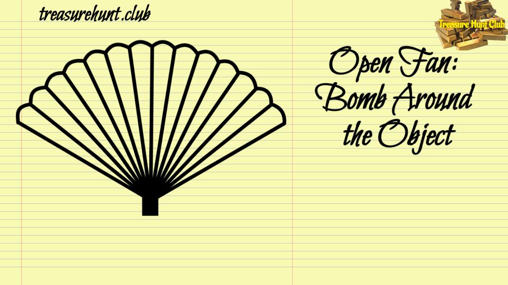 Open Fan Bomb Around the Object